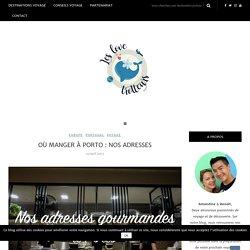 Où manger à Porto : nos adresses - Blog voyage - Les Love Trotteurs