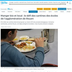 76ACTU 02/12/19 Manger bio et local : le défi des cantines des écoles de l'agglomération de Rouen