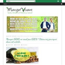 Manger GRAS ne rend pas GROS ! Découvrez pourquoi dans cet article... - Manger Vivant