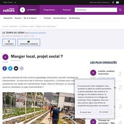 FRANCE CULTURE 16/10/19 LE TEMPS DU DEBAT - Manger local, projet social ?
