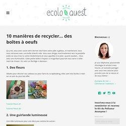 10 manières de recycler… des boîtes à oeufs / Ecoloquest - Agir pour l'écologie au quotidien