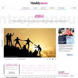 #RH : 7 manières de motiver vos employés au bureau ! - Maddyness