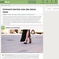 3 manières de marcher avec des talons hauts - wikiHow