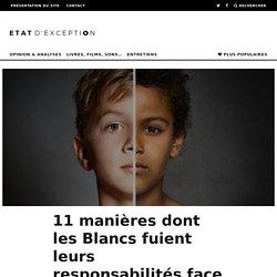 11 manières dont les Blancs fuient leurs responsabilités face au racisme