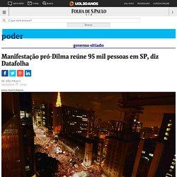 Manifestação pró-Dilma reúne 95 mil pessoas em SP, diz Datafolha - 18/03/2016 - Poder