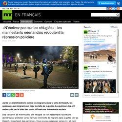 «N'écrivez pas sur les réfugiés» : les manifestants néerlandais redoutent la répression policière