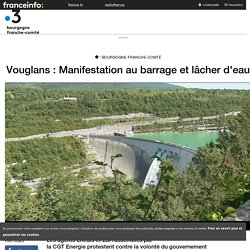 Vouglans : Manifestation au barrage et lâcher d'eau - France 3 Bourgogne-Franche-Comté