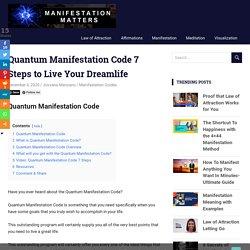 Quantum Manifestation Code 7 Steps to Live Your Dreamlife -