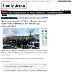 Nantes / immigration : Violences kurdes lors d'une manifestation anti-turque non déclarée (pas d'interpellation)