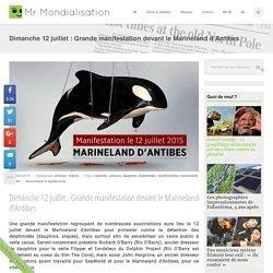 Dimanche 12 juillet : Grande manifestation devant le Marineland d'Antibes