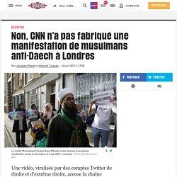 Non, CNN n'a pas fabriqué une manifestation de musulmans anti-Daech à Londres