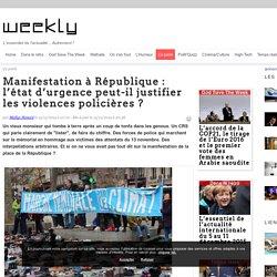 Manifestation à République : l'état d'urgence peut-il justifier les violences policières ?