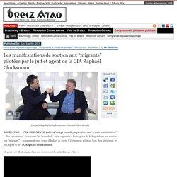 """Les manifestations de soutien aux """"migrants"""" pilotées par le juif et agent de la CIA Raphaël Glucksmann"""