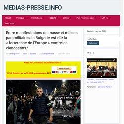 Entre manifestations de masse et milices paramilitaires, la Bulgarie est-elle la «forteresse de l'Europe» contre les clandestins? – medias-presse.info
