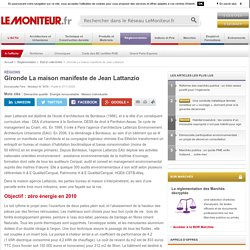 Gironde La maison manifeste de Jean Lattanzio - Etat et collectivités