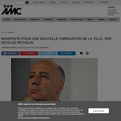 Manifeste pour une nouvelle fabrication de la ville, par Nicolas Michelin
