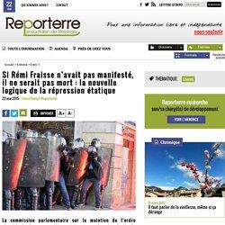 Si Rémi Fraisse n'avait pas manifesté, il ne serait pas mort: la nouvelle logique de la répression étatique