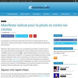 Manifeste radical pour la photo et contre les clichés