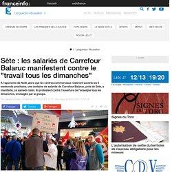 """Sète : les salariés de Carrefour Balaruc manifestent contre le """"travail tous les dimanches"""" - France 3 Languedoc-Roussillon"""