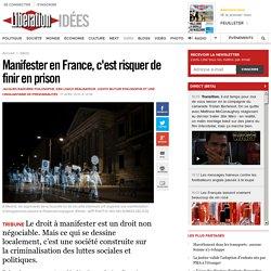 Manifester en France, c'est risquer de finir en prison