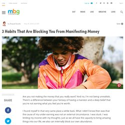 3 Habits That Are Blocking You From Manifesting Money