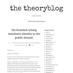 the branded cyborg manifesto: identity in the public domain