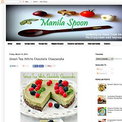 Manila Spoon: Green Tea White Chocolate Cheesecake