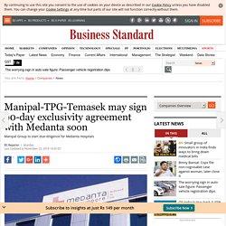 Manipal-TPG-Temasek may sign 90-day exclusivity agreement with Medanta soon