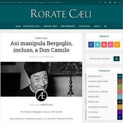 Así manipula Bergoglio, incluso, a Don Camilo - Adelante la Fe