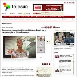 Denuncian manipulación mediática en Brasil para desprestigiar a Dilma Rousseff
