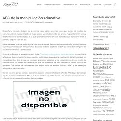 ABC de la manipulaci?n educativa ? XarxaTIC
