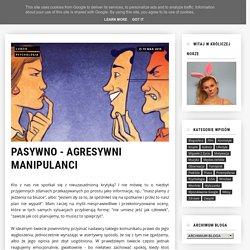 PASYWNO - AGRESYWNI MANIPULANCI