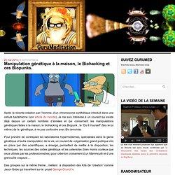 Manipulation génétique à la maison, le Biohacking et ces Biopunks