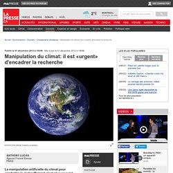 Manipulation du climat: il est «urgent» d'encadrer la recherche