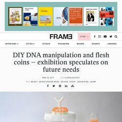 DIY DNA manipulation and flesh coins – exhibition speculates on future needs