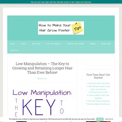 Low Manipulation - The Key to Growing and Retaining Longer Hair Than Ever Before!