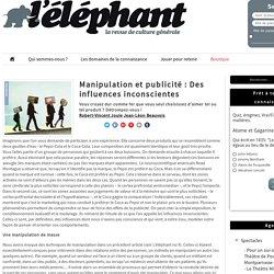 Manipulation et publicité : Des influences inconscientes