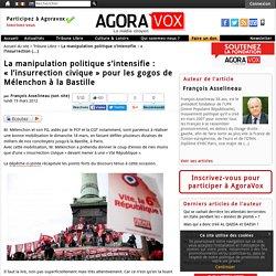 La manipulation politique s'intensifie : « l'insurrection civique » pour les gogos de Mélenchon à la Bastille