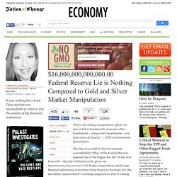 $16,000,000,000,000.00 Federal Reserve Lie is Nothing Compared to Gold and Silver Market Manipulation