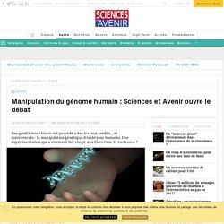 Manipulation du génome humain : Sciences et Avenir ouvre le débat - Sciencesetavenir.fr