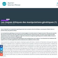 Les risques éthiques des manipulations génétiques (1)