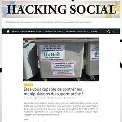 Êtes-vous capable de contrer les manipulations du supermarché ?