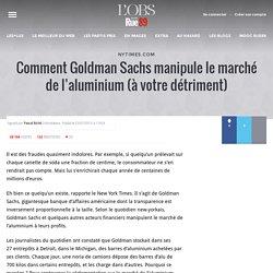Comment Goldman Sachs manipule le marché de l'aluminium (à votre détriment)
