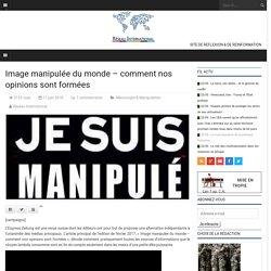 Image manipulée du monde – comment nos opinions sont formées