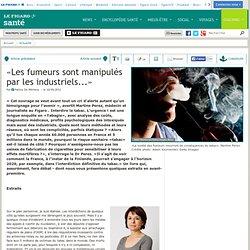 «Les fumeurs sont manipulés par les industriels...»