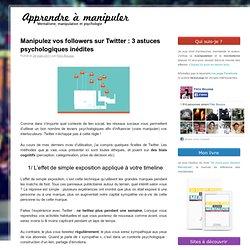 Manipulez vos followers sur Twitter : 3 astuces psychologiques très efficaces