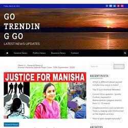 Kumari Manisha Valmiki Rape Case- 14th September, 2020 - Go Trending Go