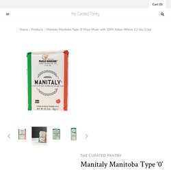Manitaly Manitoba Type '0' Flour Made with 100% Italian Wheat 2.2 Lbs – The Curated Pantry