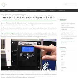 Want Manitowoc Ice Machine Repair In Rocklin?
