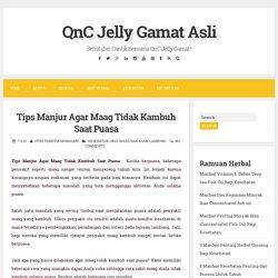 Tips Manjur Agar Maag Tidak Kambuh Saat Puasa ~ QnC Jelly Gamat Asli